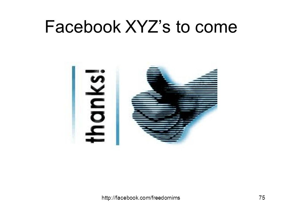 Facebook XYZ's to come http://facebook.com/freedomims