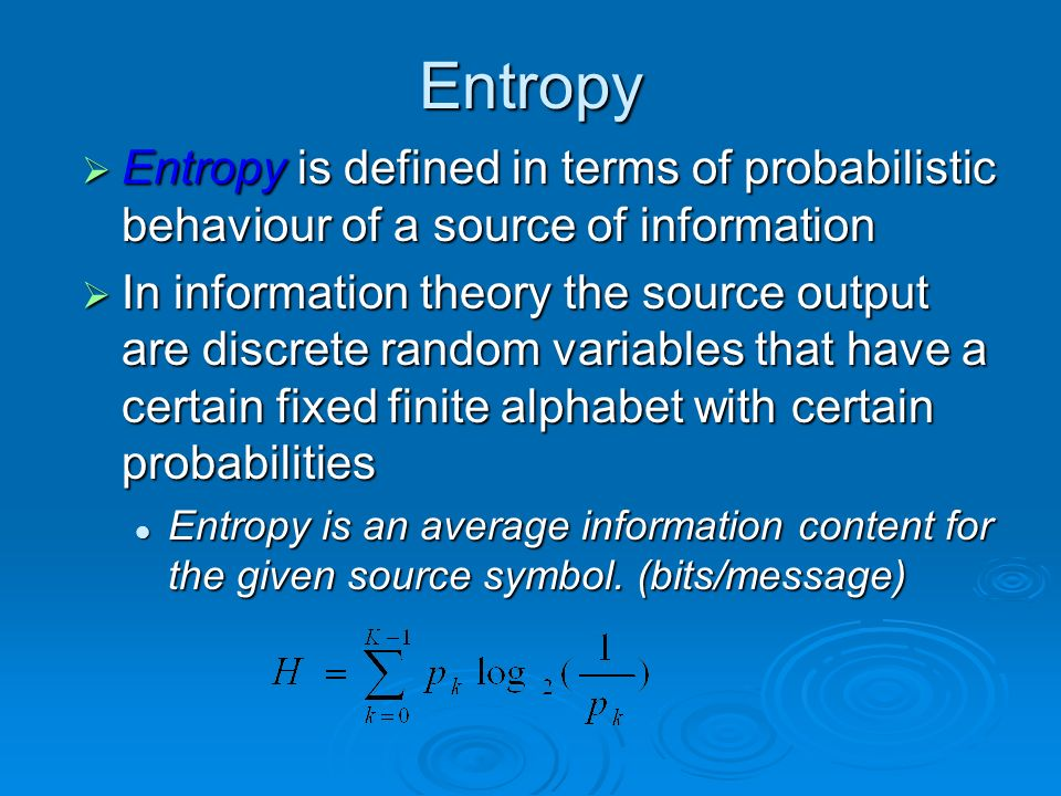 Entropy Entropy is defined in terms of probabilistic behaviour of a source of information.