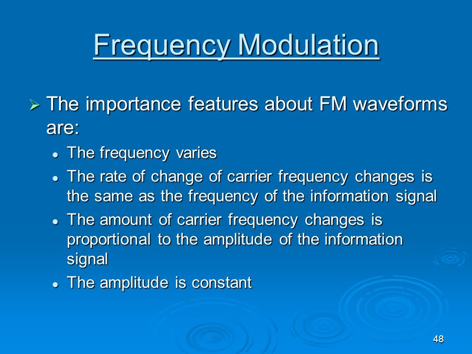Frequency Modulation The importance features about FM waveforms are:
