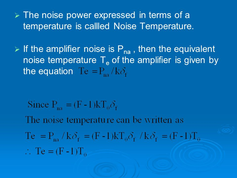 The noise power expressed in terms of a temperature is callled Noise Temperature.
