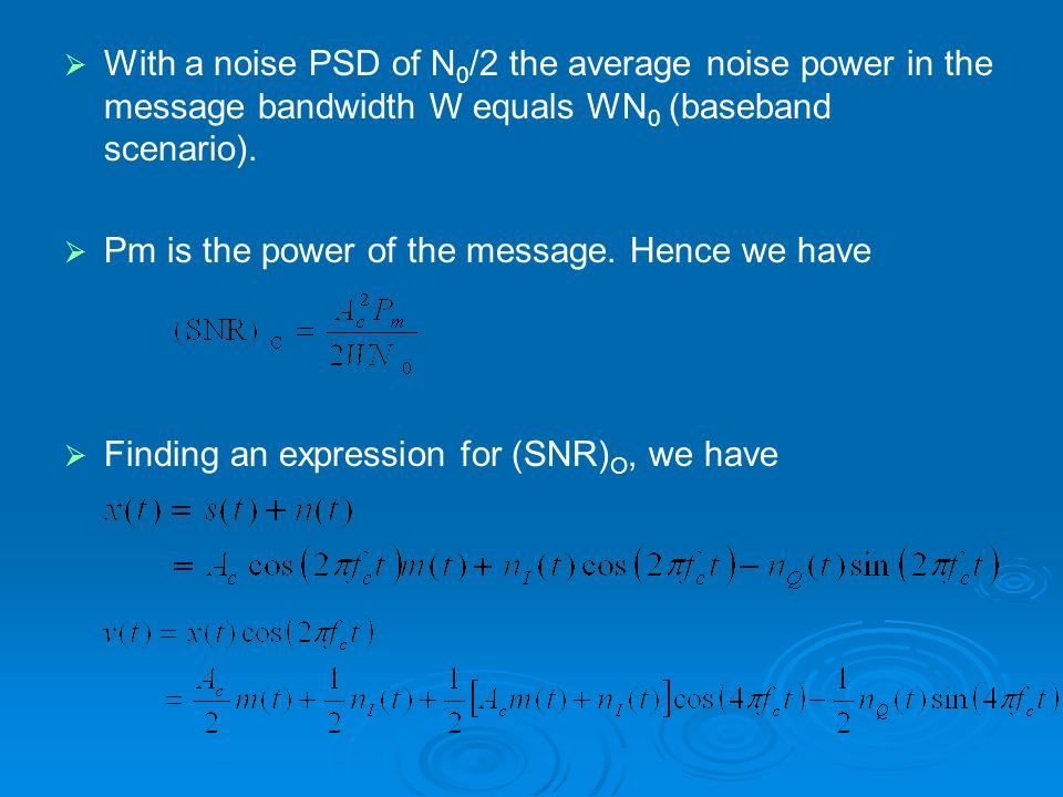With a noise PSD of N0/2 the average noise power in the message bandwidth W equals WN0 (baseband scenario).