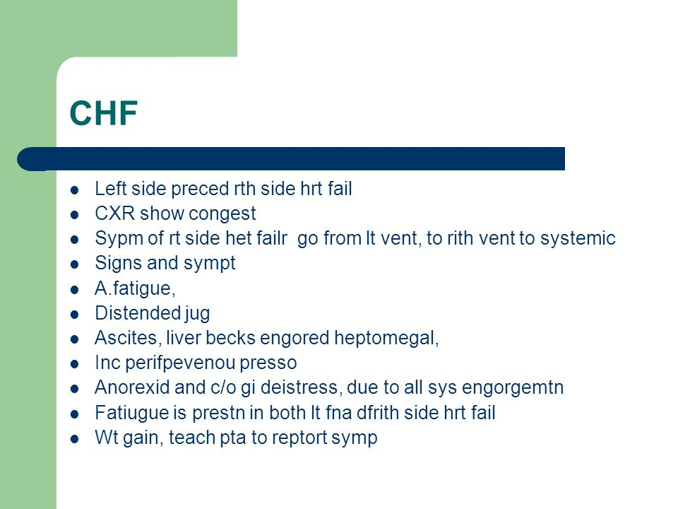 CHF Left side preced rth side hrt fail CXR show congest