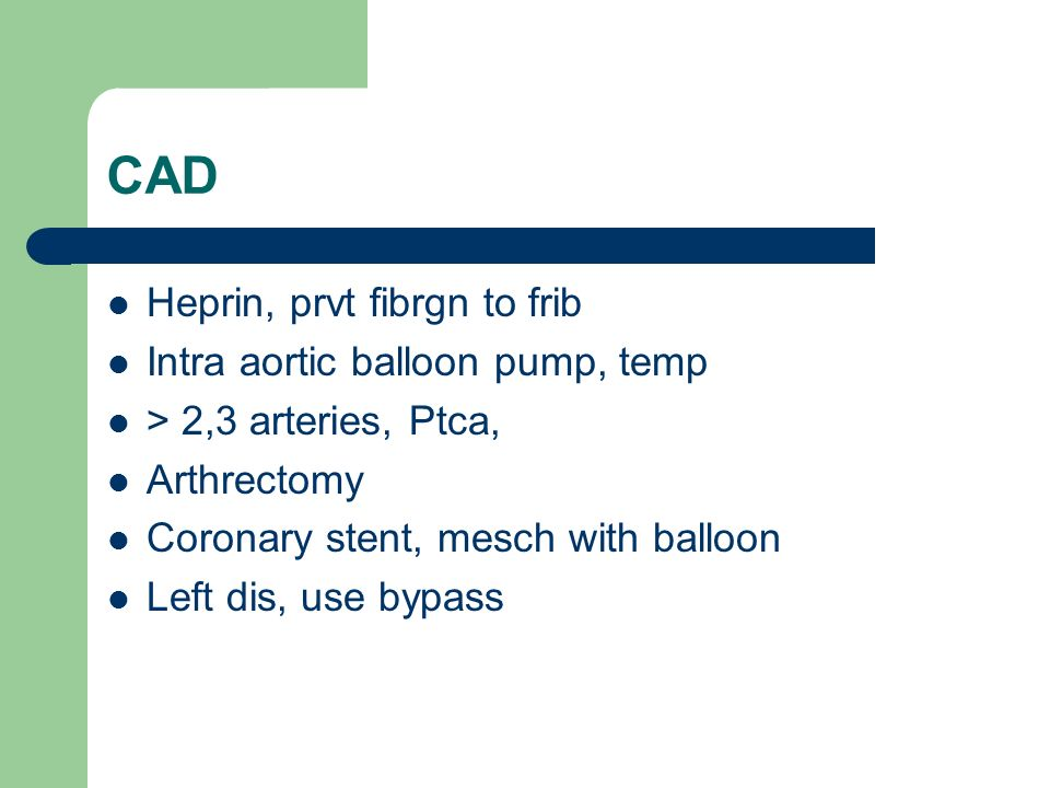 CAD Heprin, prvt fibrgn to frib Intra aortic balloon pump, temp