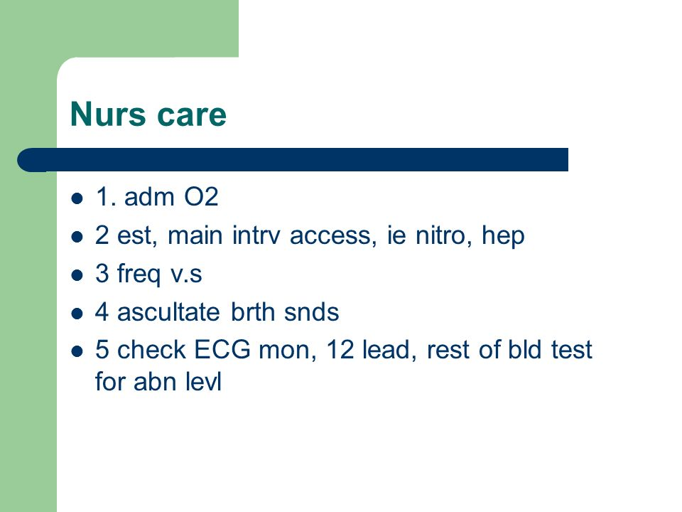 Nurs care 1. adm O2 2 est, main intrv access, ie nitro, hep 3 freq v.s