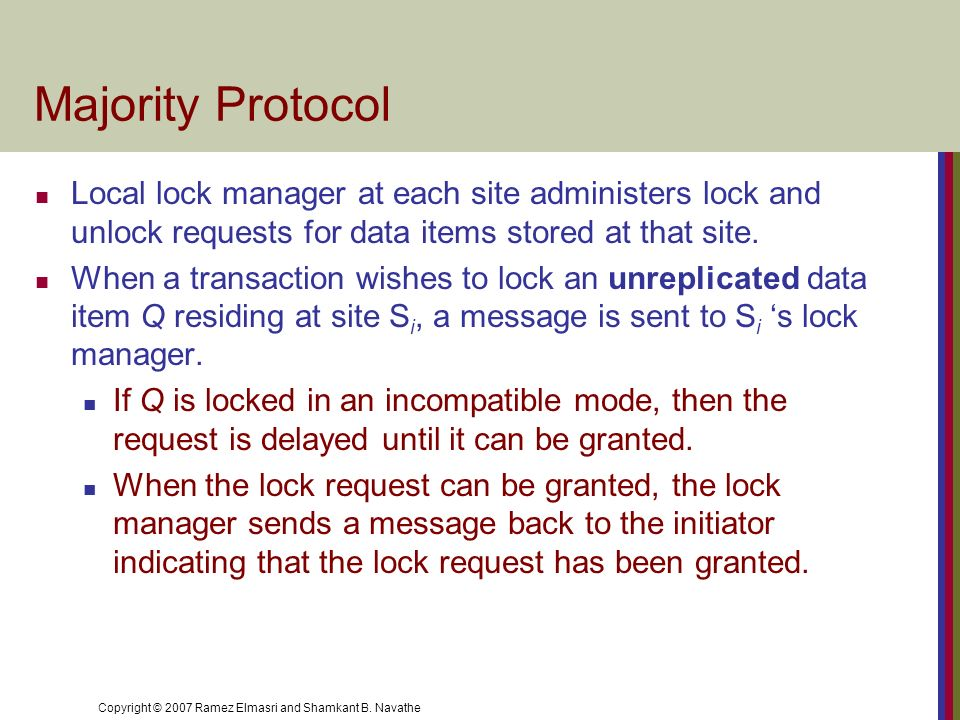 Majority Protocol Local lock manager at each site administers lock and unlock requests for data items stored at that site.