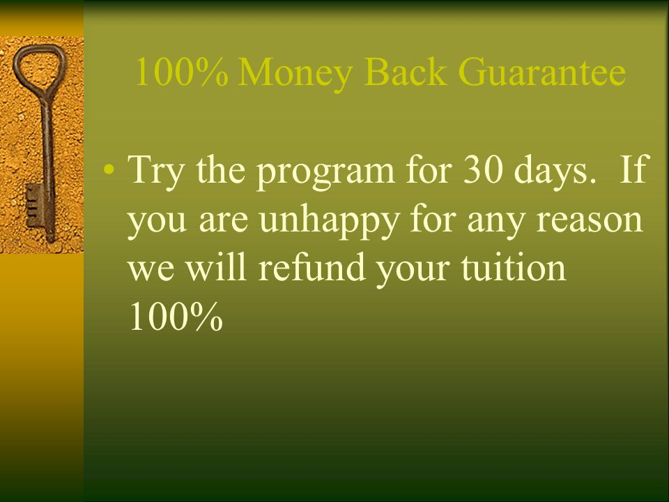 100% Money Back Guarantee Try the program for 30 days.
