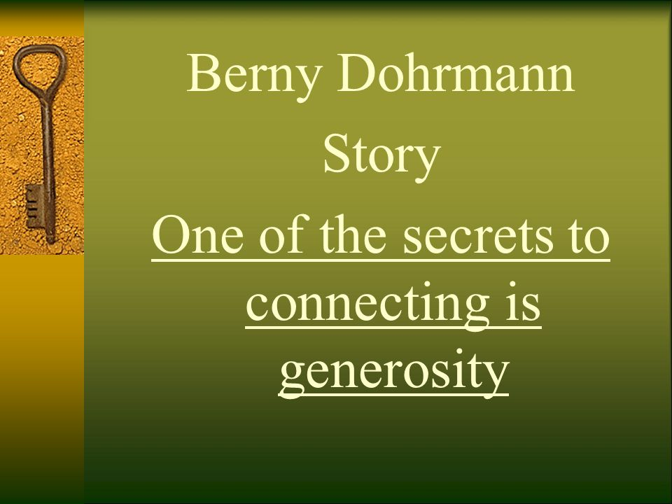 One of the secrets to connecting is generosity