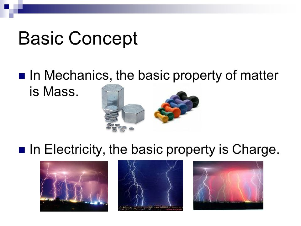 Basic Concept In Mechanics, the basic property of matter is Mass.
