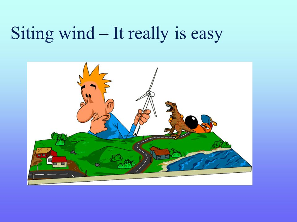 Siting wind – It really is easy