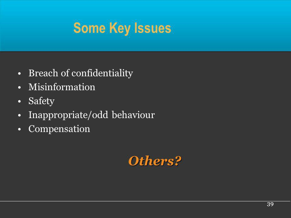 Some Key Issues Others Breach of confidentiality Misinformation