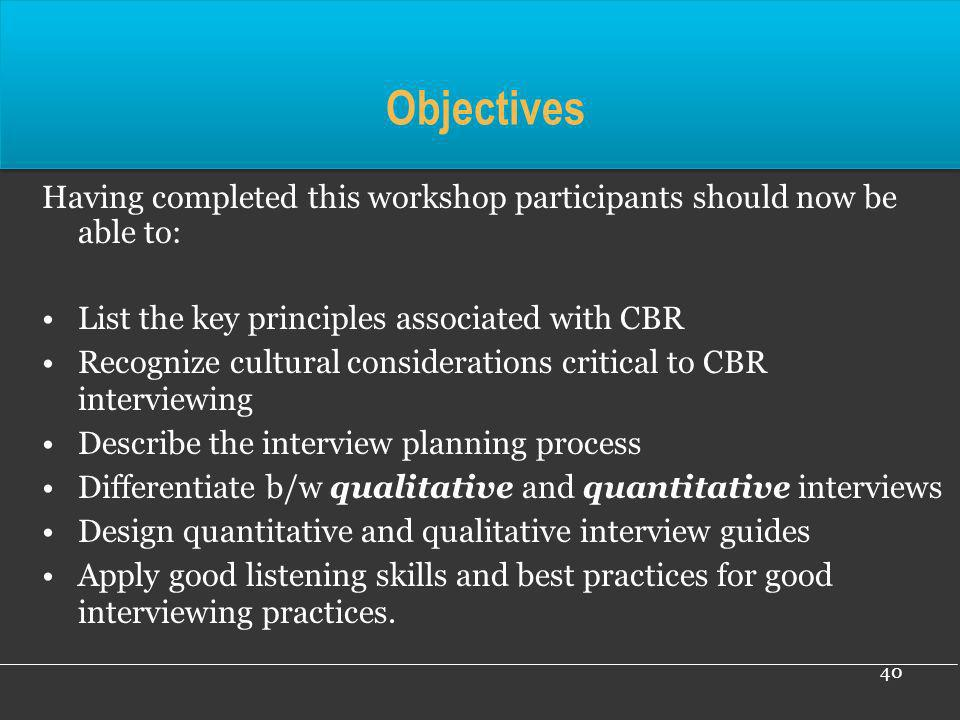 Objectives Having completed this workshop participants should now be able to: List the key principles associated with CBR.