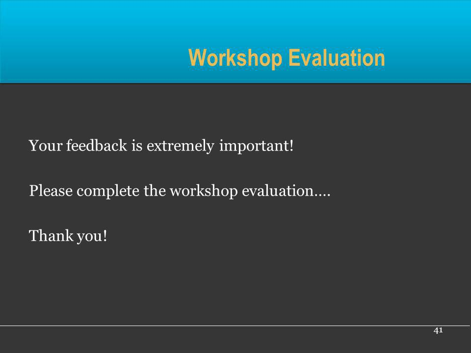 Workshop Evaluation Your feedback is extremely important!