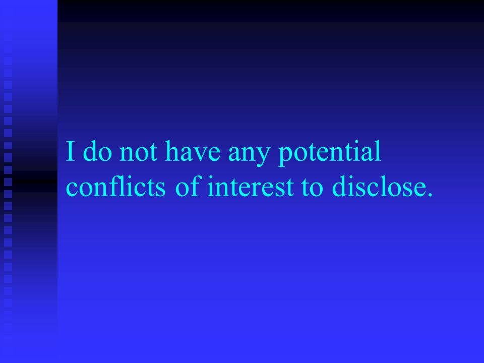 I do not have any potential conflicts of interest to disclose.