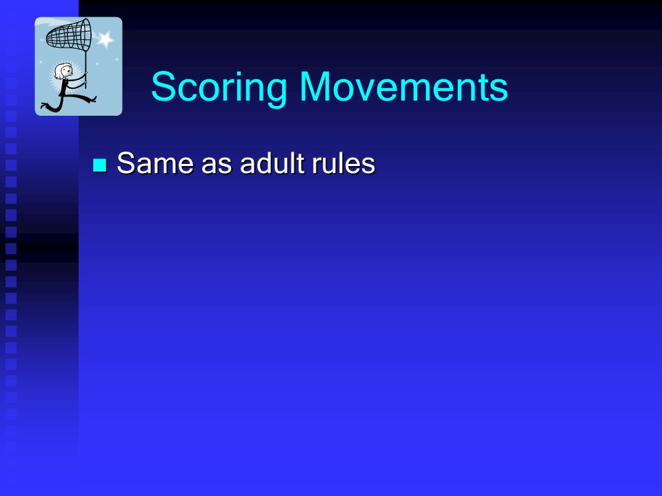 Scoring Movements Same as adult rules