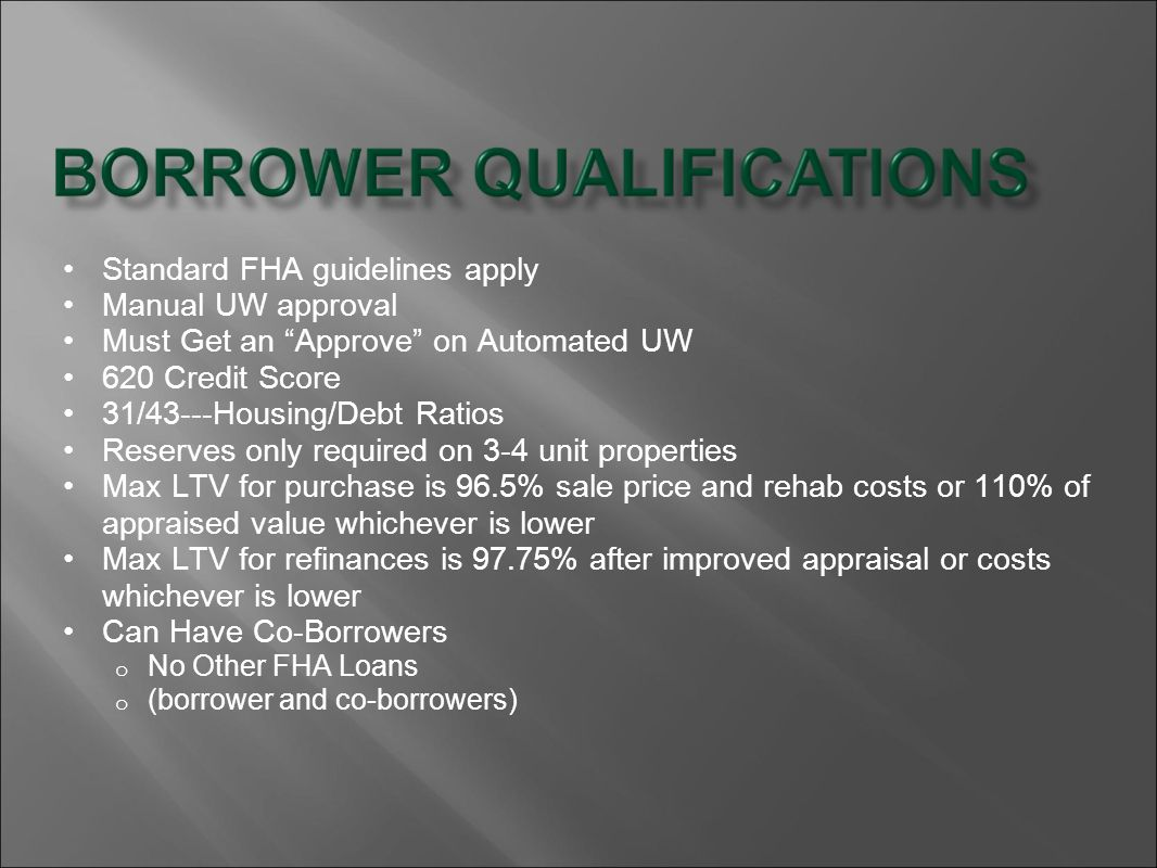 Standard FHA guidelines apply Manual UW approval