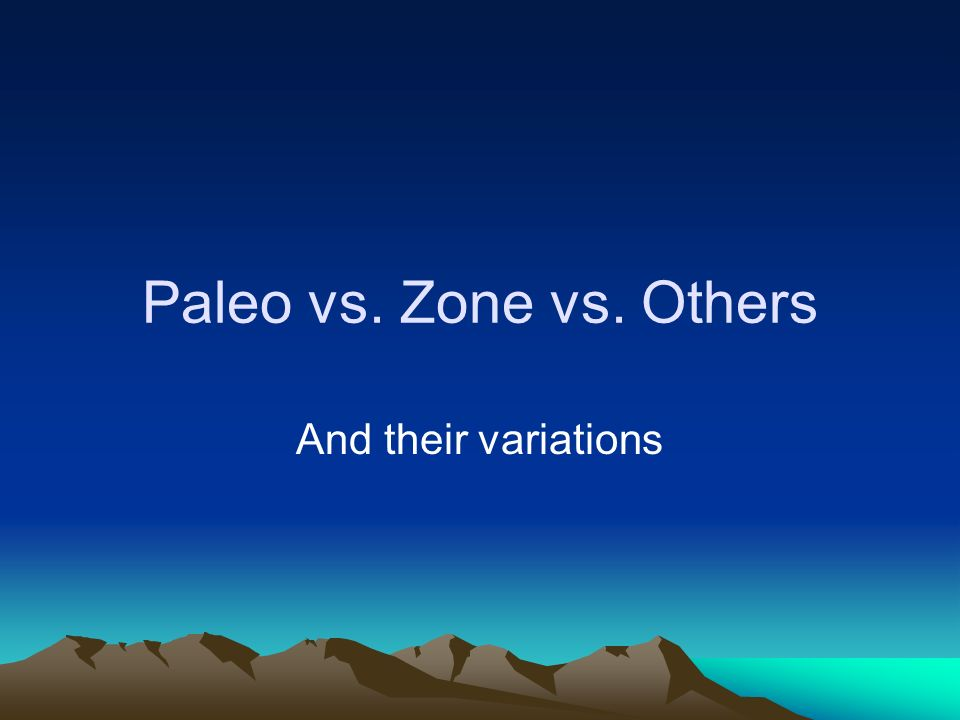Paleo vs. Zone vs. Others And their variations
