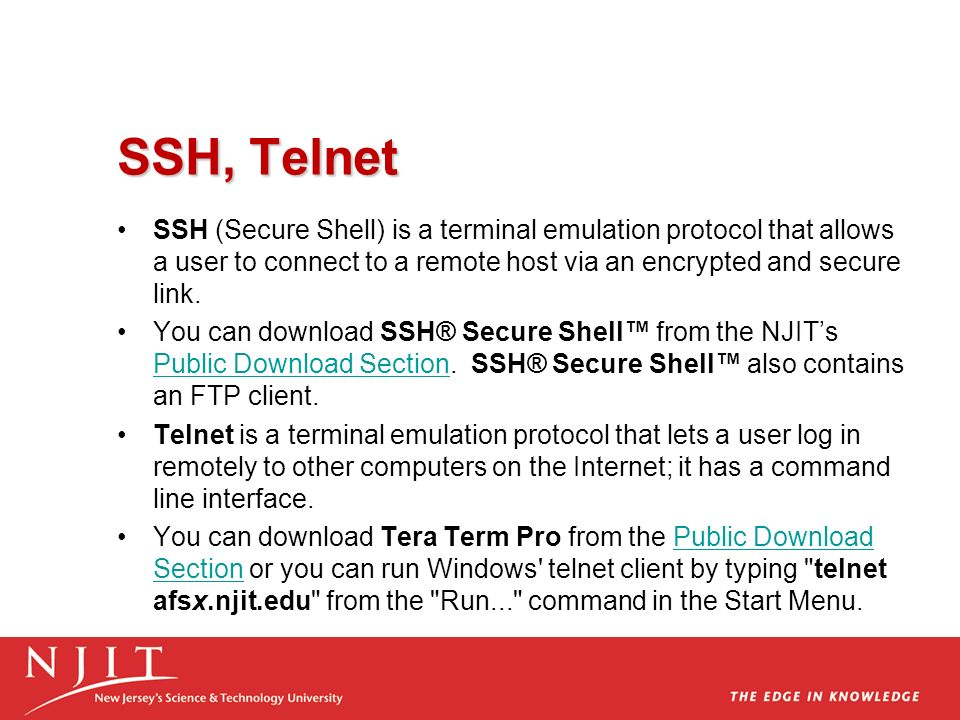 SSH, Telnet SSH (Secure Shell) is a terminal emulation protocol that allows a user to connect to a remote host via an encrypted and secure link.