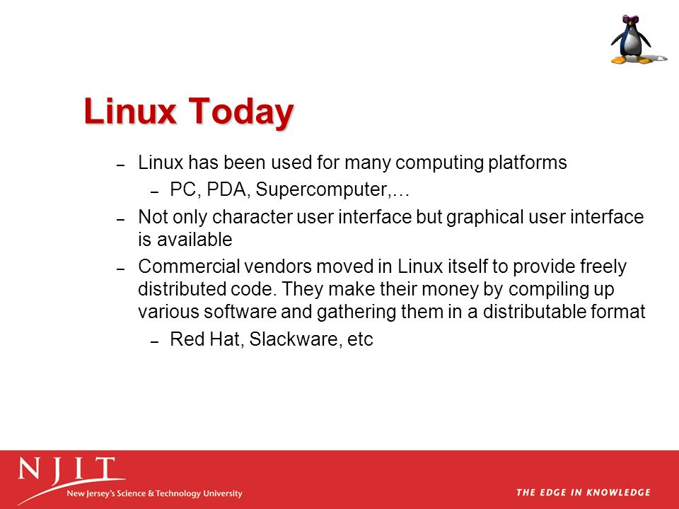 Linux Today Linux has been used for many computing platforms