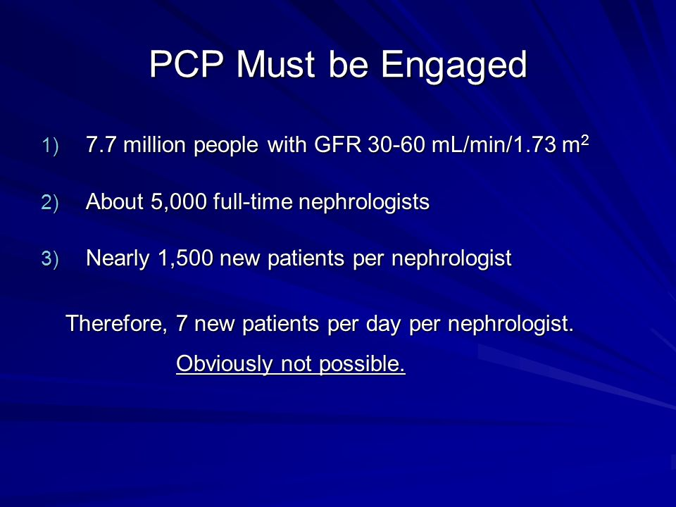 PCP Must be Engaged 7.7 million people with GFR mL/min/1.73 m2