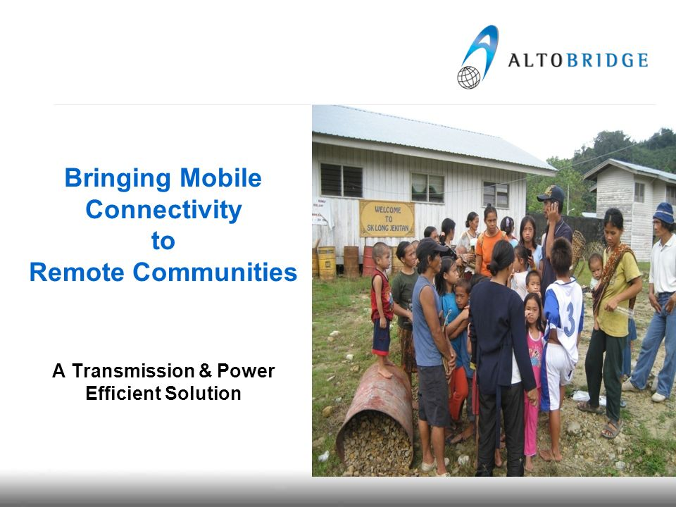 Bringing Mobile Connectivity to Remote Communities A Transmission & Power Efficient Solution