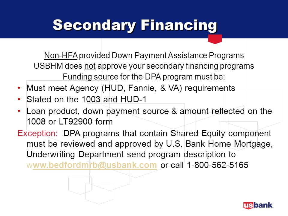 Secondary Financing Must meet Agency (HUD, Fannie, & VA) requirements