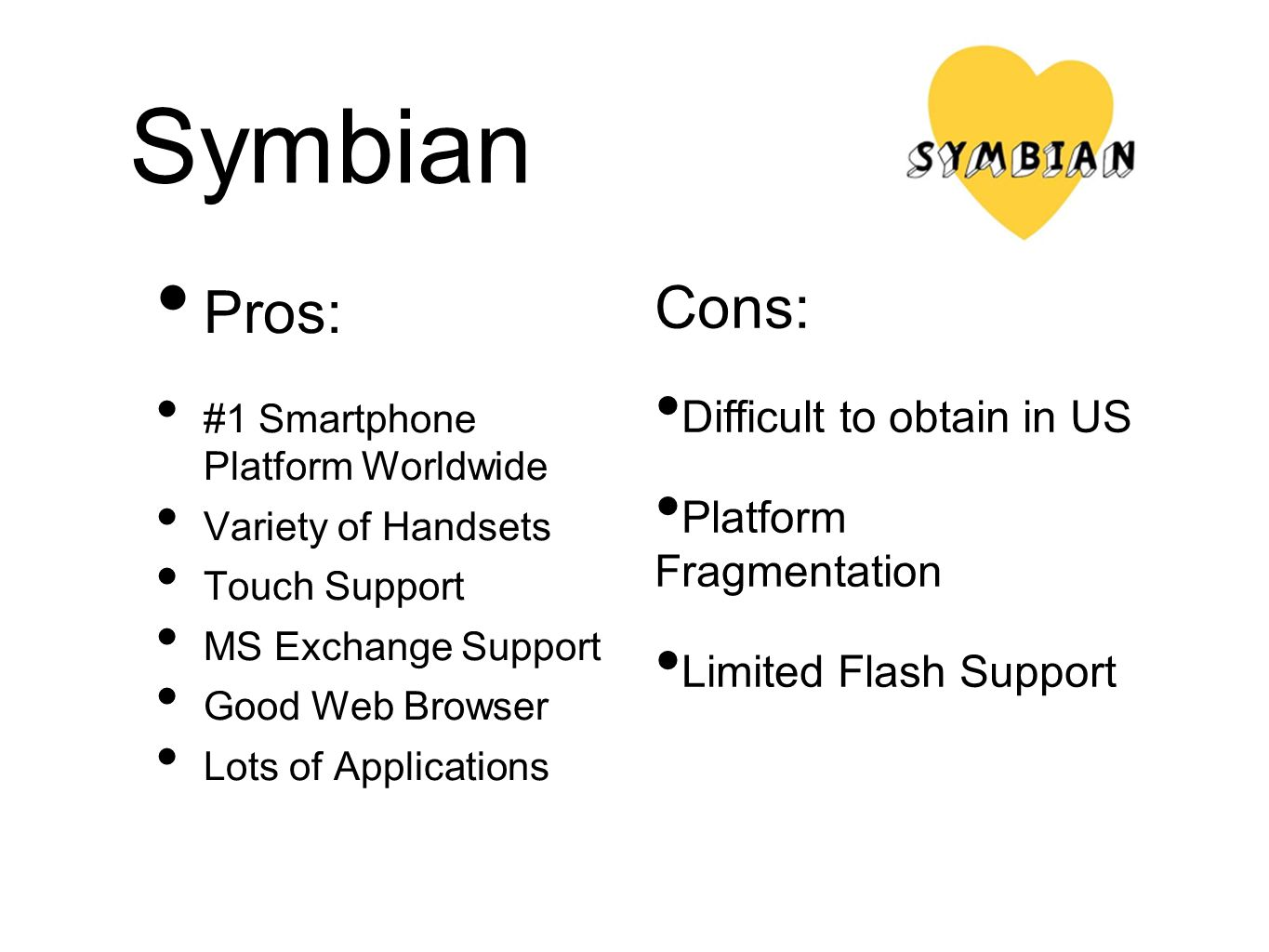 Symbian Pros: Cons: Difficult to obtain in US Platform Fragmentation