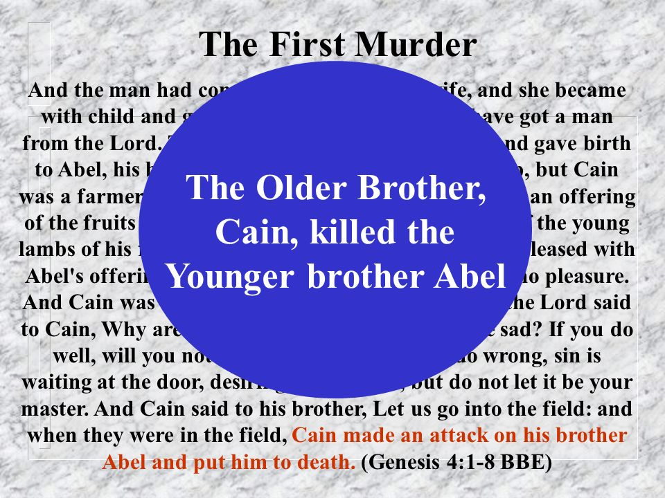 The First Murder The Older Brother, Cain, killed the