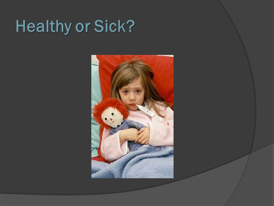 Healthy or Sick
