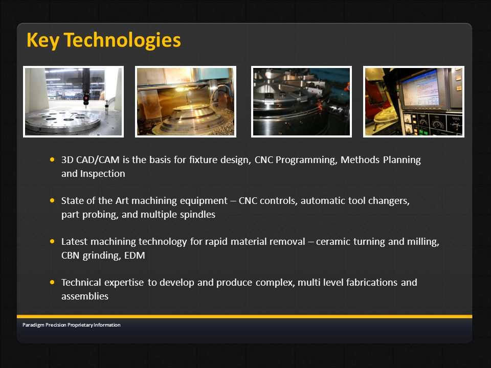 Key Technologies • 3D CAD/CAM is the basis for fixture design, CNC Programming, Methods Planning. and Inspection.