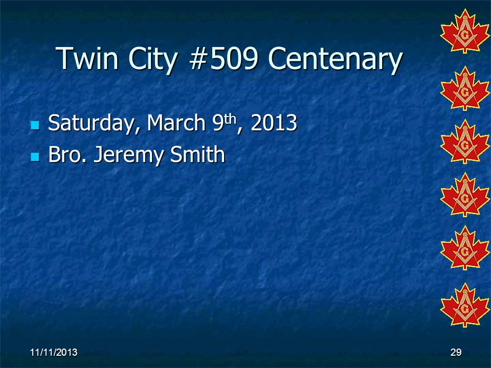 Twin City #509 Centenary Saturday, March 9th, 2013 Bro. Jeremy Smith