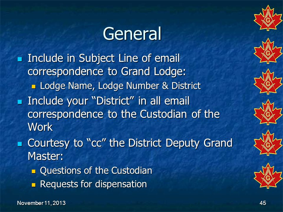 General Include in Subject Line of  correspondence to Grand Lodge: Lodge Name, Lodge Number & District.