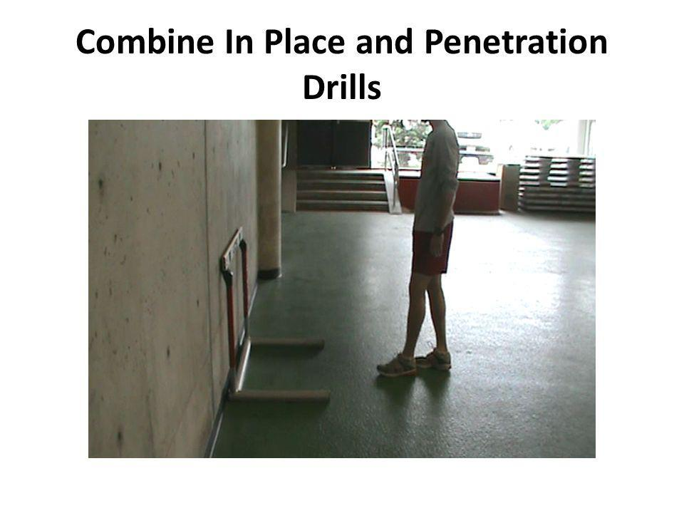 Combine In Place and Penetration Drills