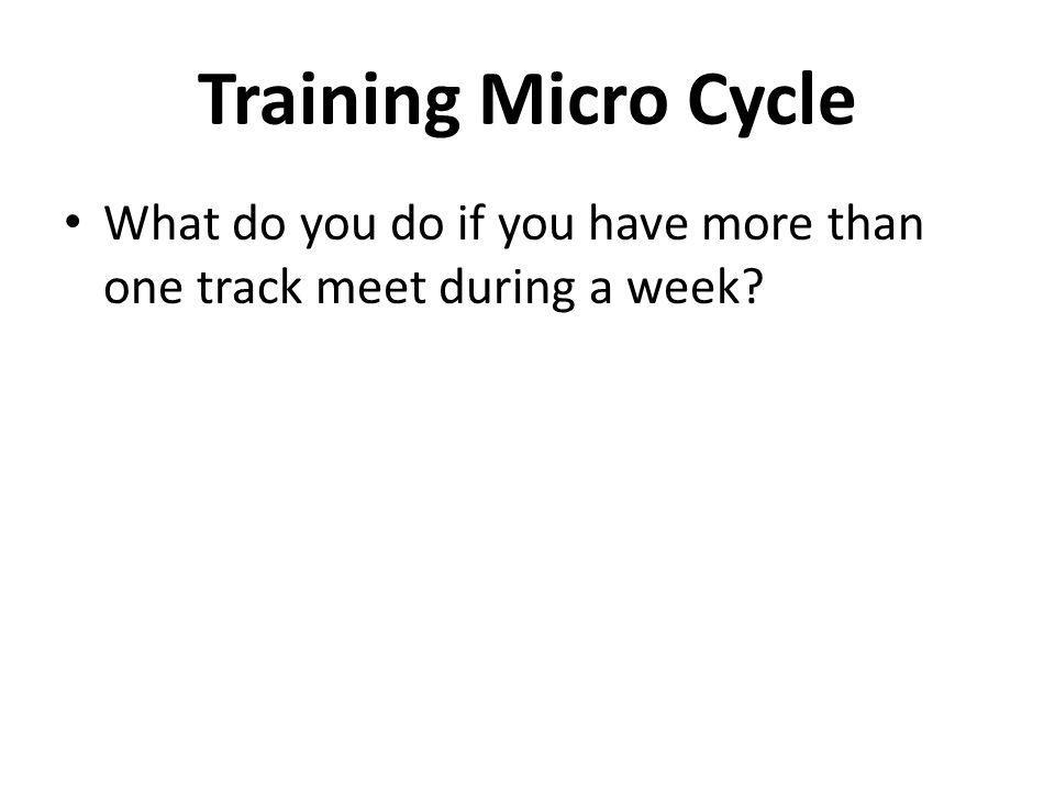 Training Micro Cycle What do you do if you have more than one track meet during a week