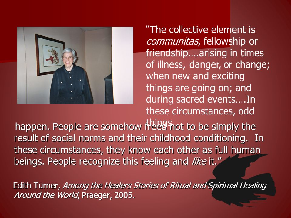 The collective element is communitas, fellowship or friendship…
