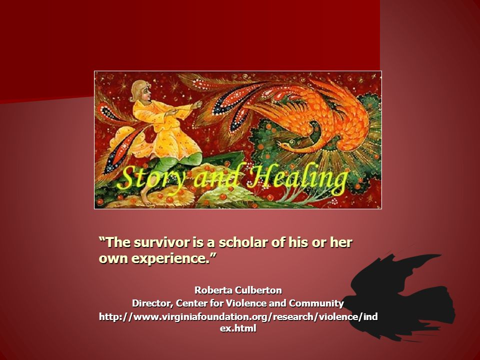 The survivor is a scholar of his or her own experience.