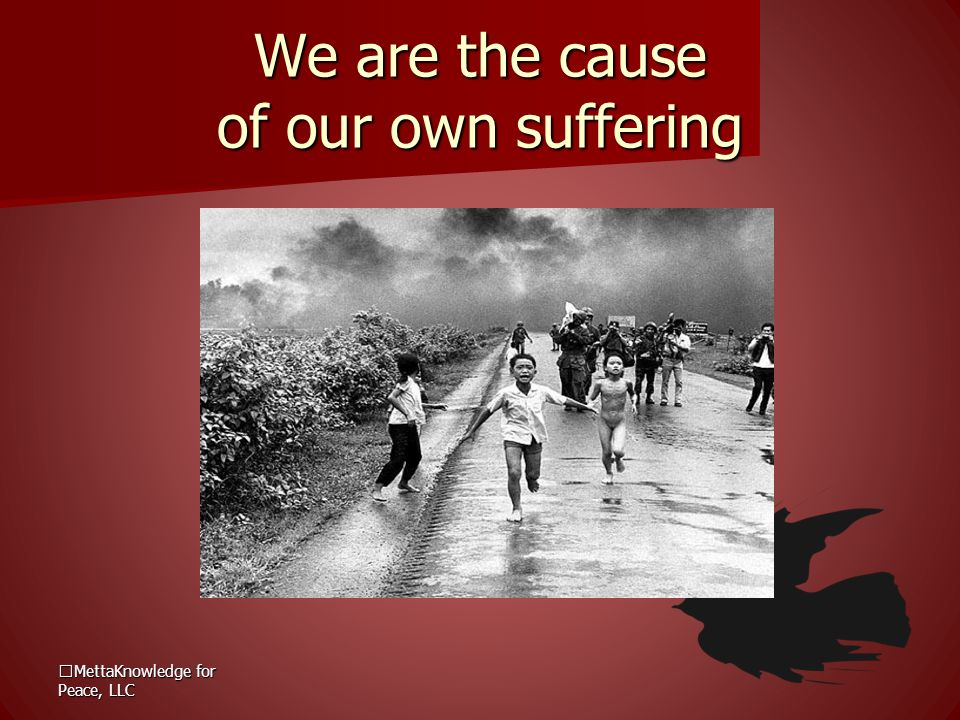 We are the cause of our own suffering