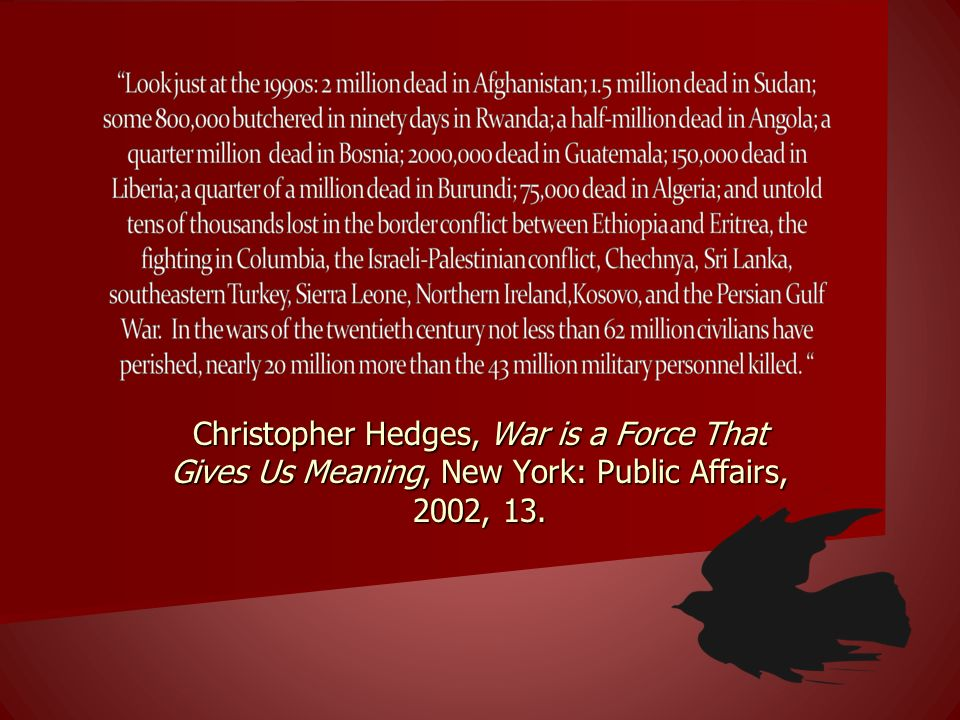 Christopher Hedges, War is a Force That Gives Us Meaning, New York: Public Affairs, 2002, 13.