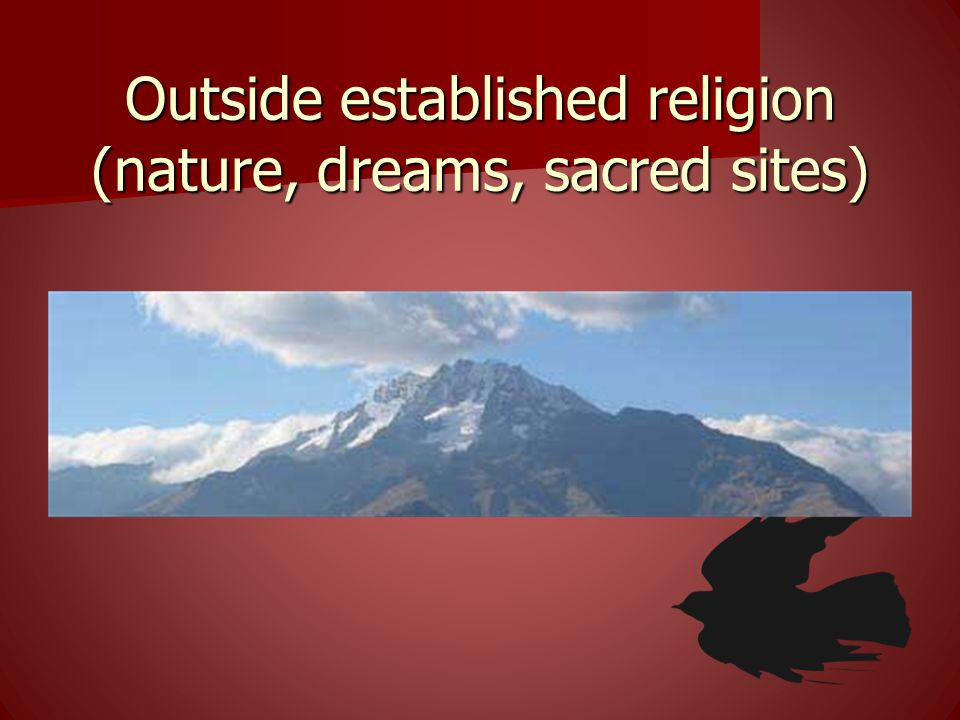 Outside established religion (nature, dreams, sacred sites)