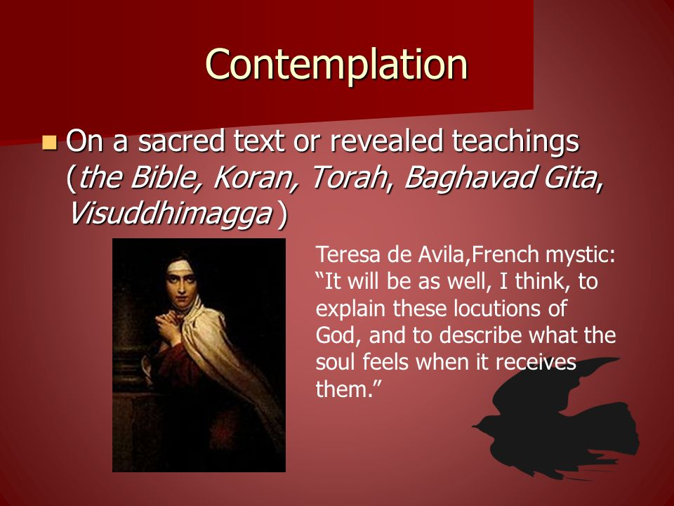 Contemplation On a sacred text or revealed teachings (the Bible, Koran, Torah, Baghavad Gita, Visuddhimagga )