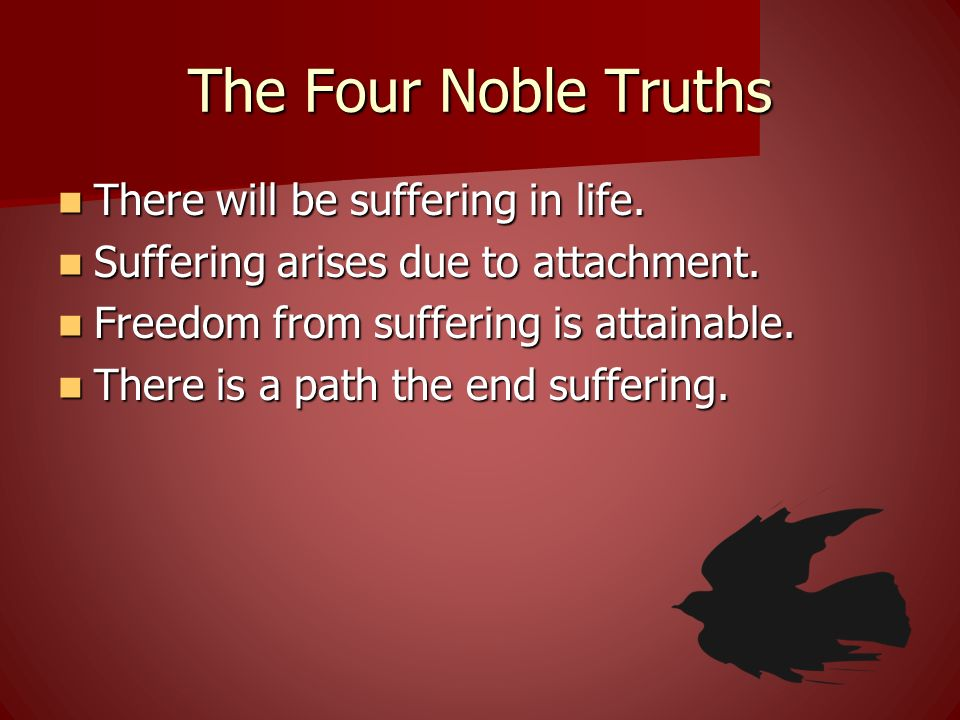 The Four Noble Truths There will be suffering in life.