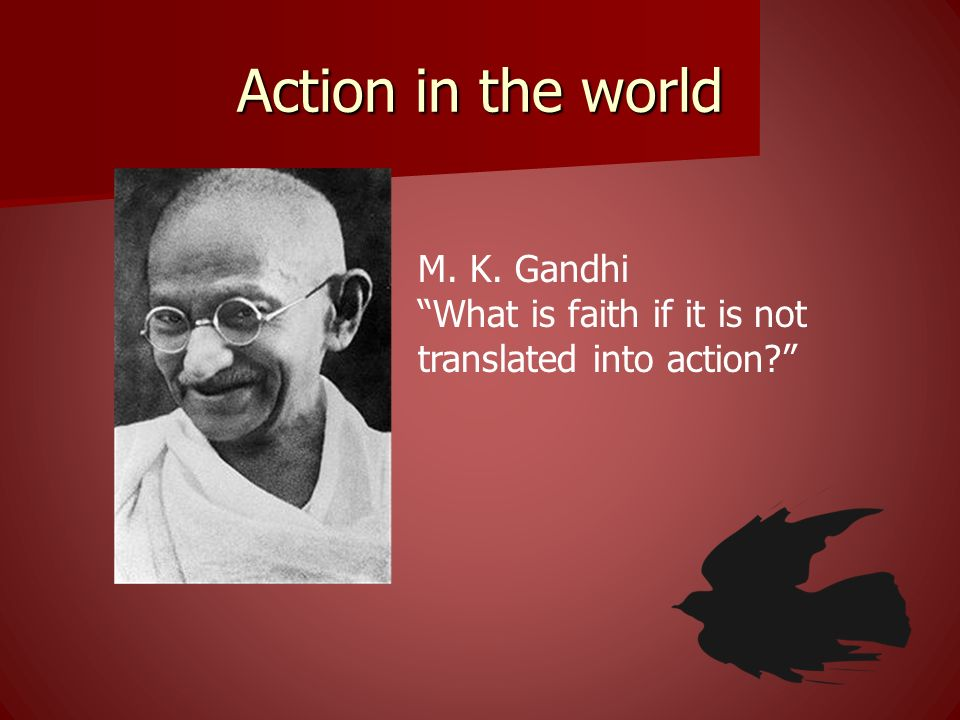 Action in the world M. K. Gandhi