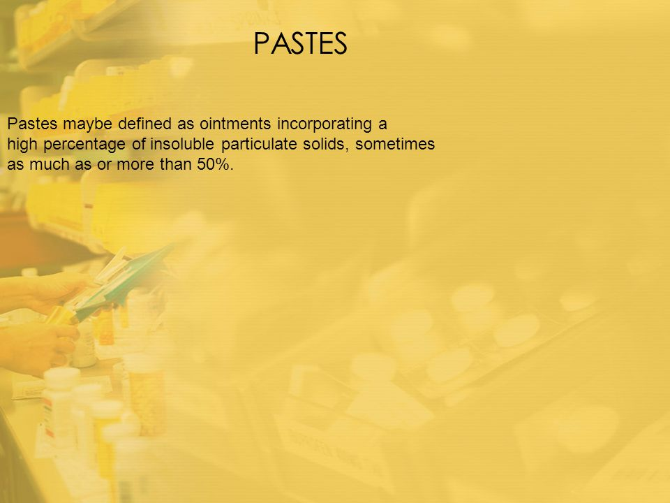 PASTES Pastes maybe defined as ointments incorporating a