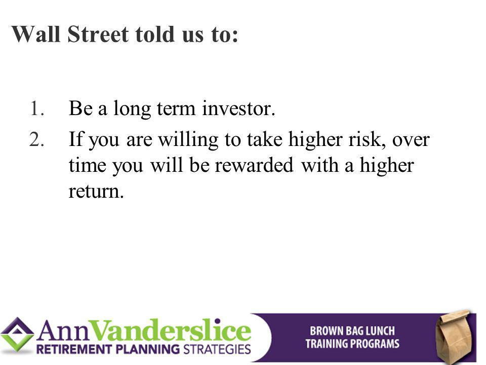 Wall Street told us to: Be a long term investor.