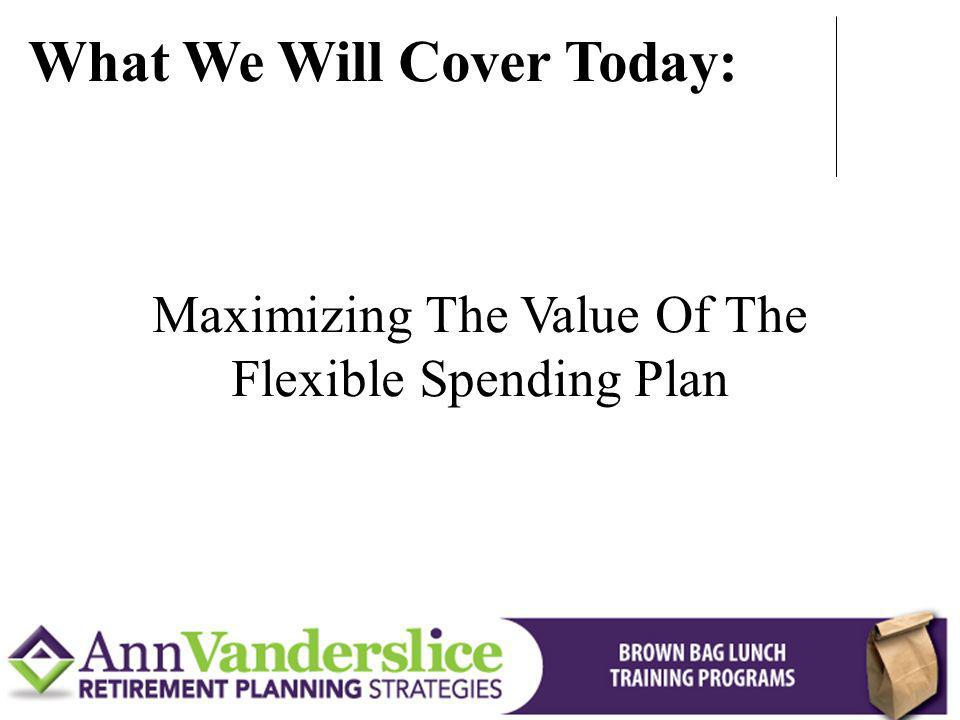 Maximizing The Value Of The Flexible Spending Plan
