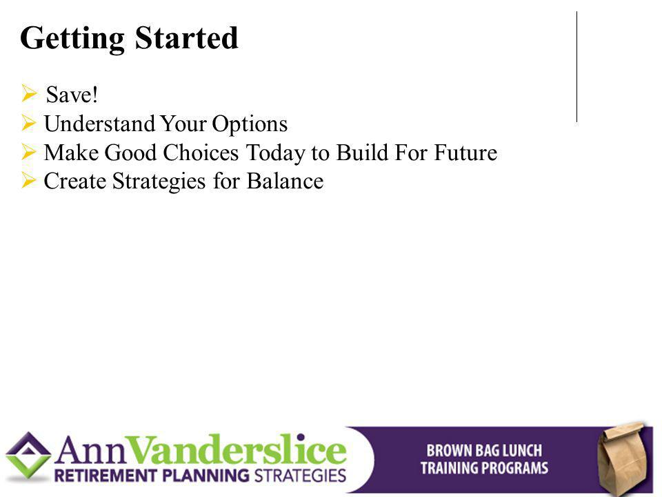 Getting Started Save! Understand Your Options