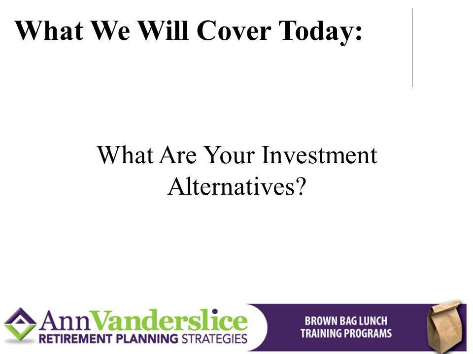 What Are Your Investment Alternatives