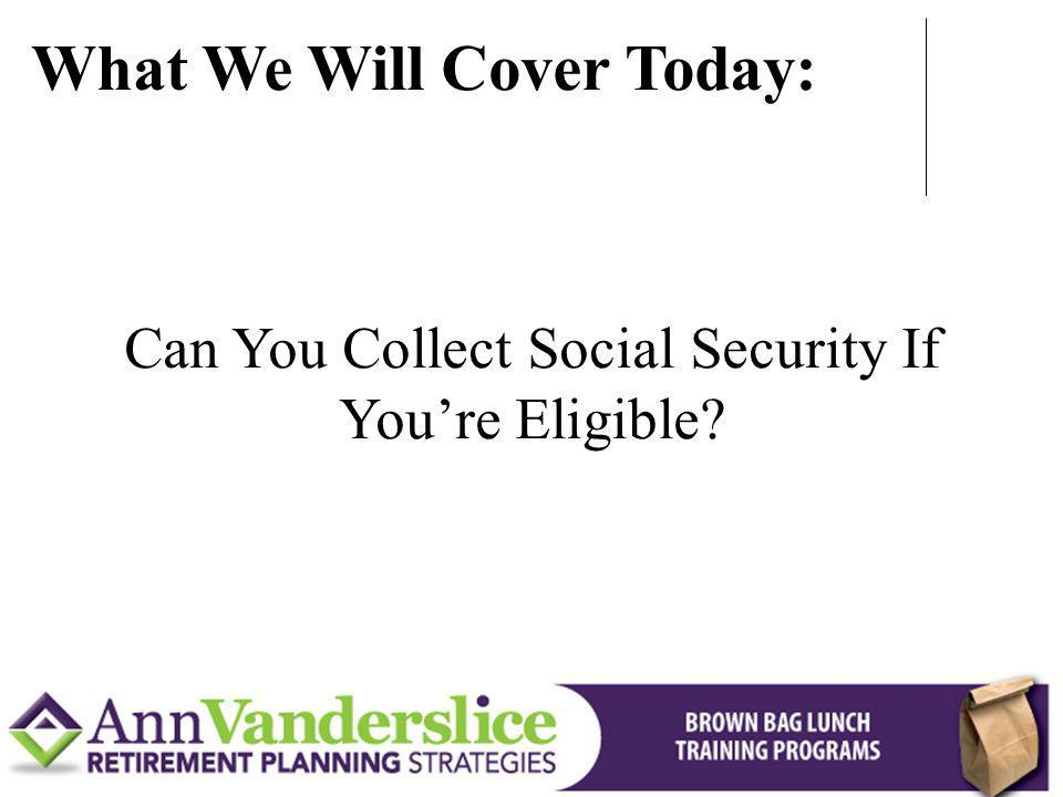 Can You Collect Social Security If You're Eligible