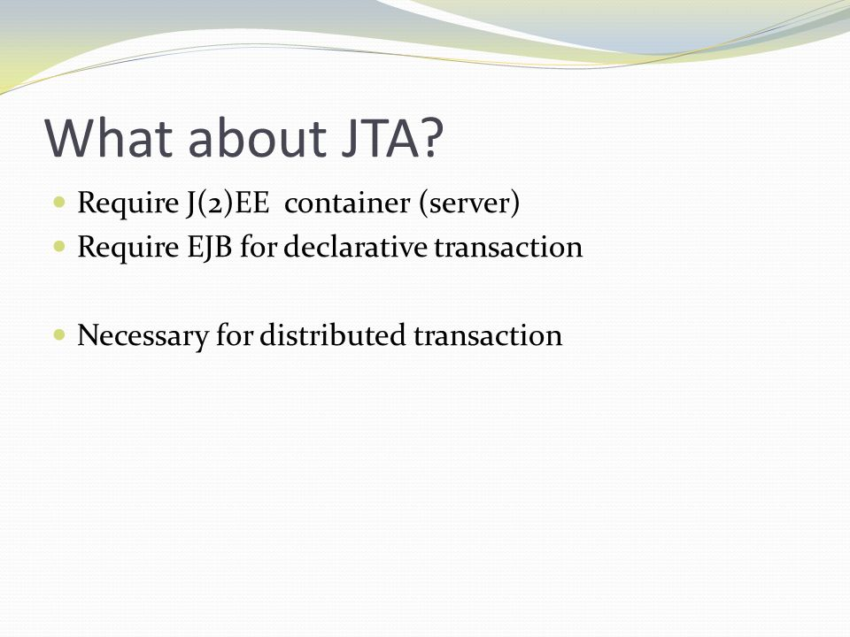 What about JTA Require J(2)EE container (server)