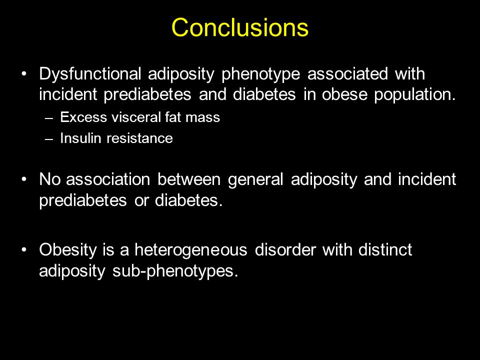 Conclusions Dysfunctional adiposity phenotype associated with incident prediabetes and diabetes in obese population.
