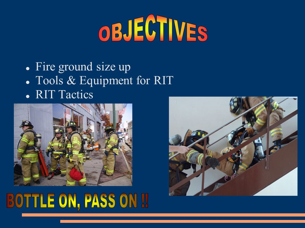 OBJECTIVES BOTTLE ON, PASS ON !! Fire ground size up